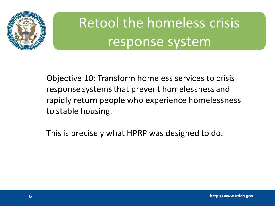 http://www.usich.gov 17 Critical Components of a Rapid Response System of Care Access to services: centralized access, coordinated street outreach, integration with mainstream systems Assessment of family situation/needs to right-size the intervention: prevention, diversion, admit to shelter Assign to housing intervention: prevention, rapid re- housing (RRH), affordable housing, and permanent supportive housing