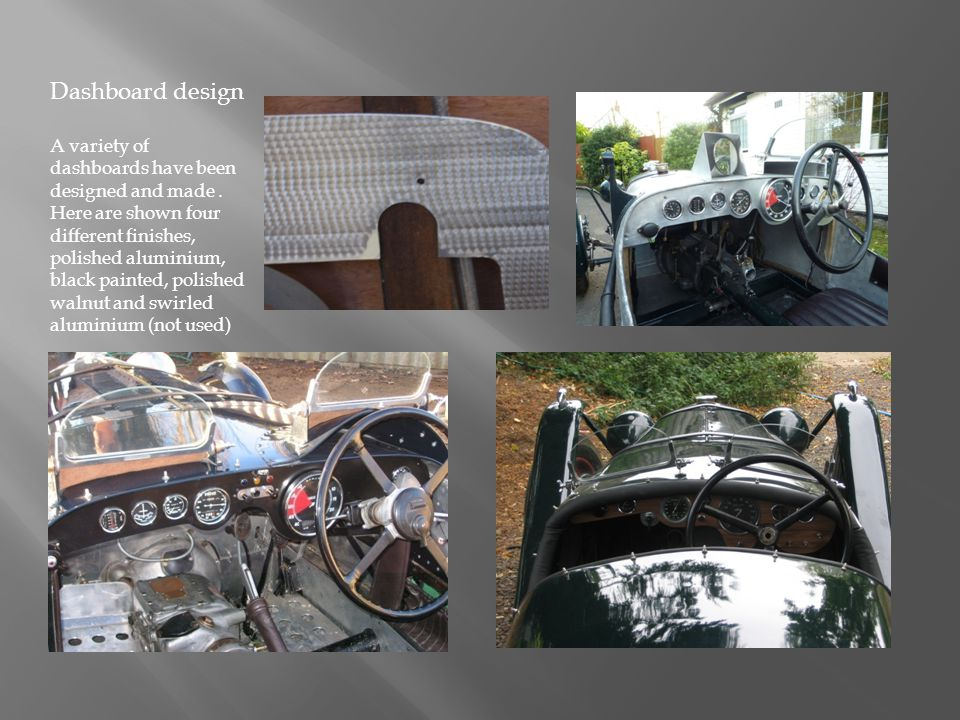 Dashboard design A variety of dashboards have been designed and made. Here are shown four different finishes, polished aluminium, black painted, polis