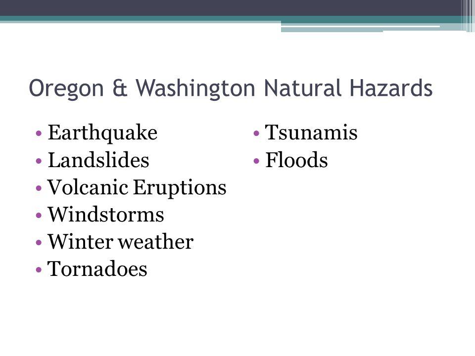 Oregon & Washington Natural Hazards Earthquake Landslides Volcanic Eruptions Windstorms Winter weather Tornadoes Tsunamis Floods