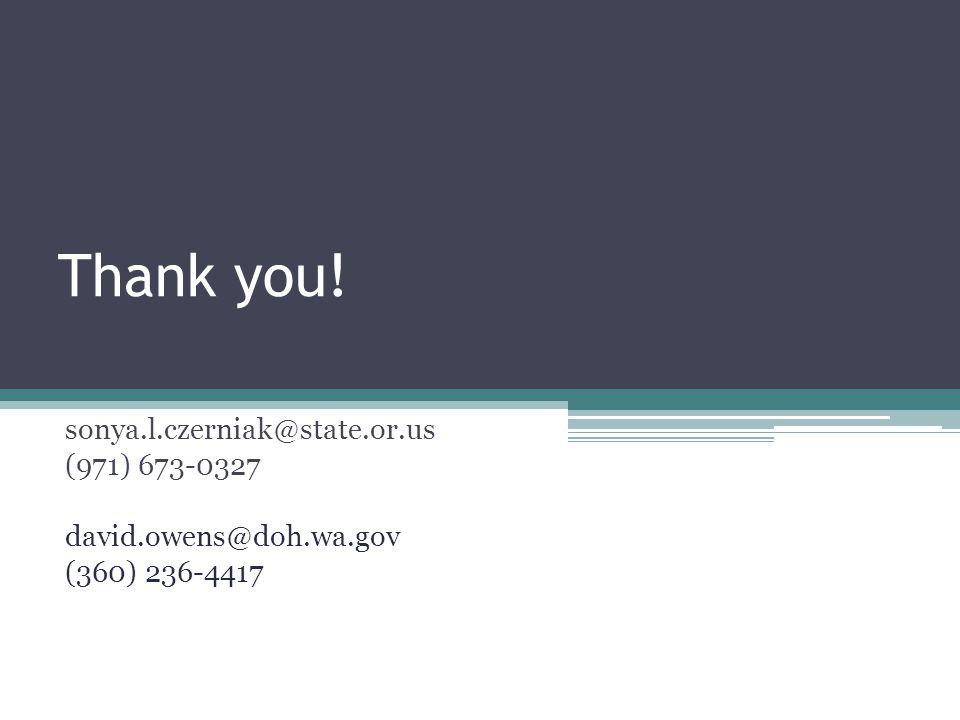 Thank you! sonya.l.czerniak@state.or.us (971) 673-0327 david.owens@doh.wa.gov (360) 236-4417