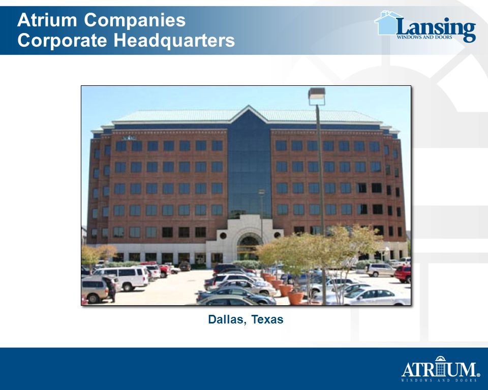 ® Atrium Companies Corporate Headquarters Dallas, Texas