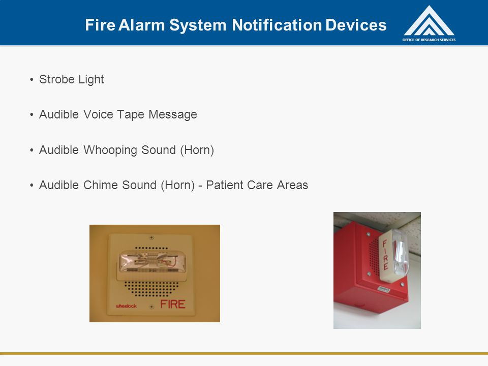 Fire Alarm System Notification Devices Strobe Light Audible Voice Tape Message Audible Whooping Sound (Horn) Audible Chime Sound (Horn) - Patient Care Areas