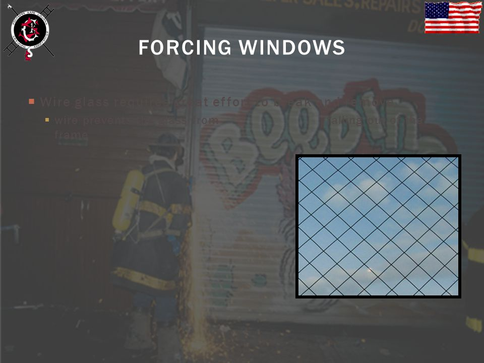 Wire glass requires great effort to break and remove wire prevents the glass from falling out of the frame FORCING WINDOWS