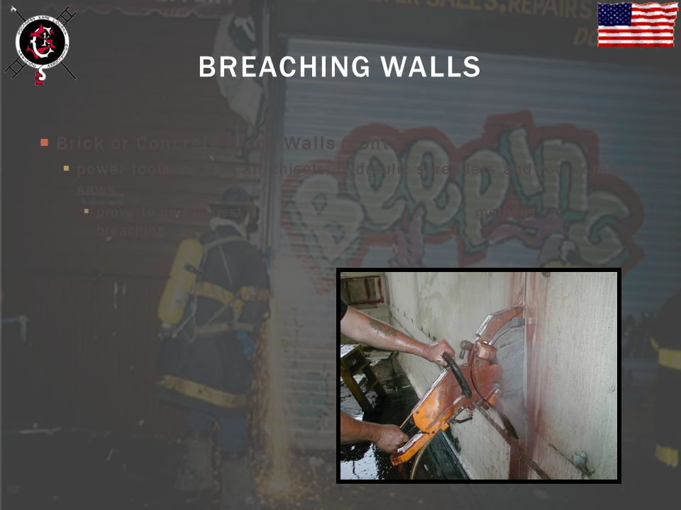 Brick or Concrete Block Walls (cont.) power tools such as air chisels, hydraulic spreaders and rotary rescue saws prove to be the best methods for bre