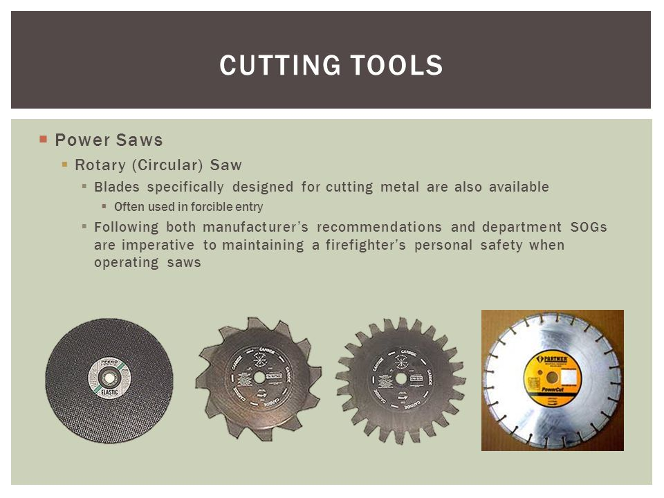 Power Saws Rotary (Circular) Saw Blades specifically designed for cutting metal are also available Often used in forcible entry Following both manufac