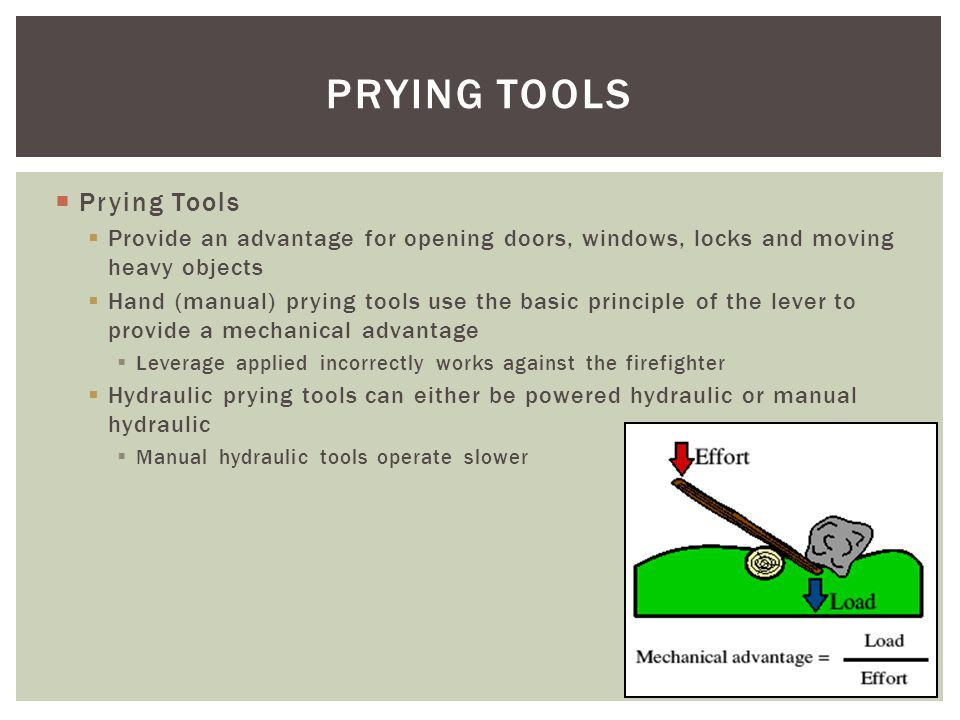 Prying Tools Provide an advantage for opening doors, windows, locks and moving heavy objects Hand (manual) prying tools use the basic principle of the