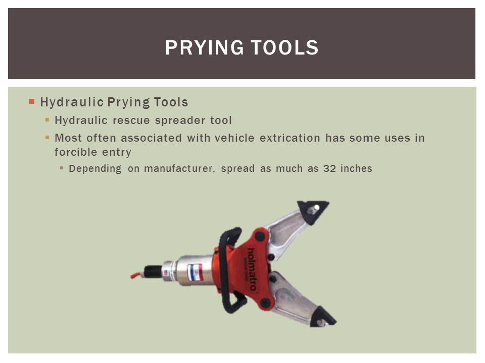 Hydraulic Prying Tools Hydraulic rescue spreader tool Most often associated with vehicle extrication has some uses in forcible entry Depending on manu