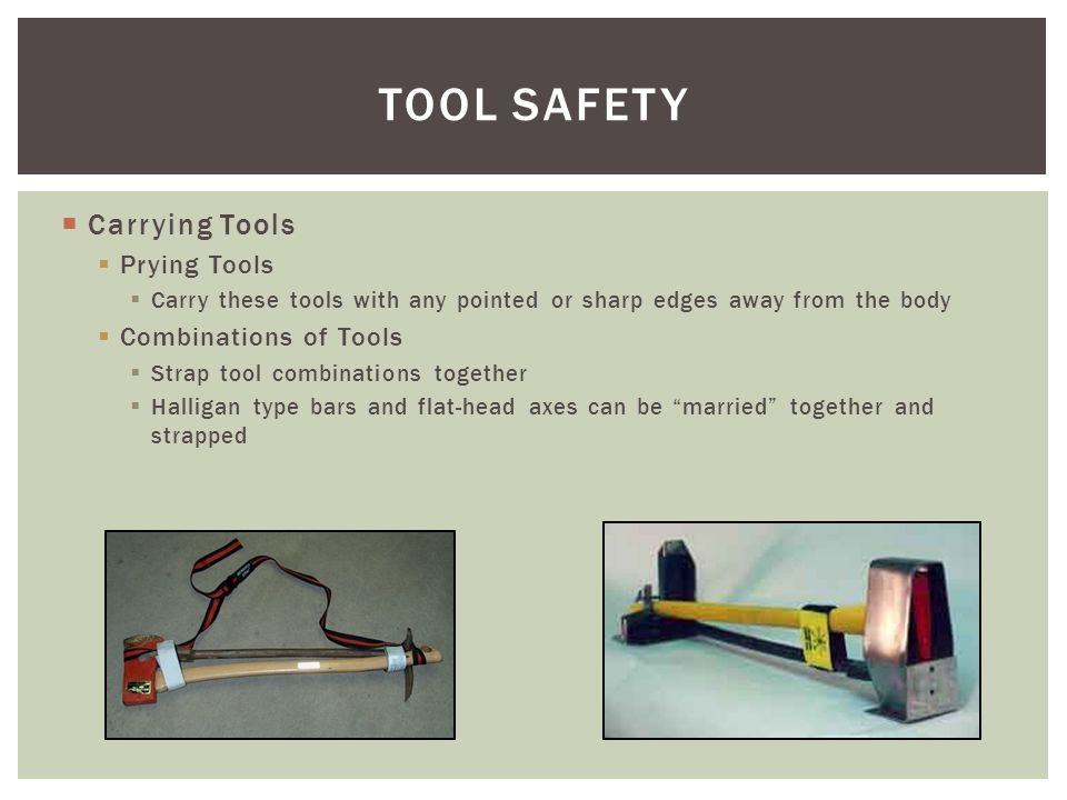 Carrying Tools Prying Tools Carry these tools with any pointed or sharp edges away from the body Combinations of Tools Strap tool combinations togethe