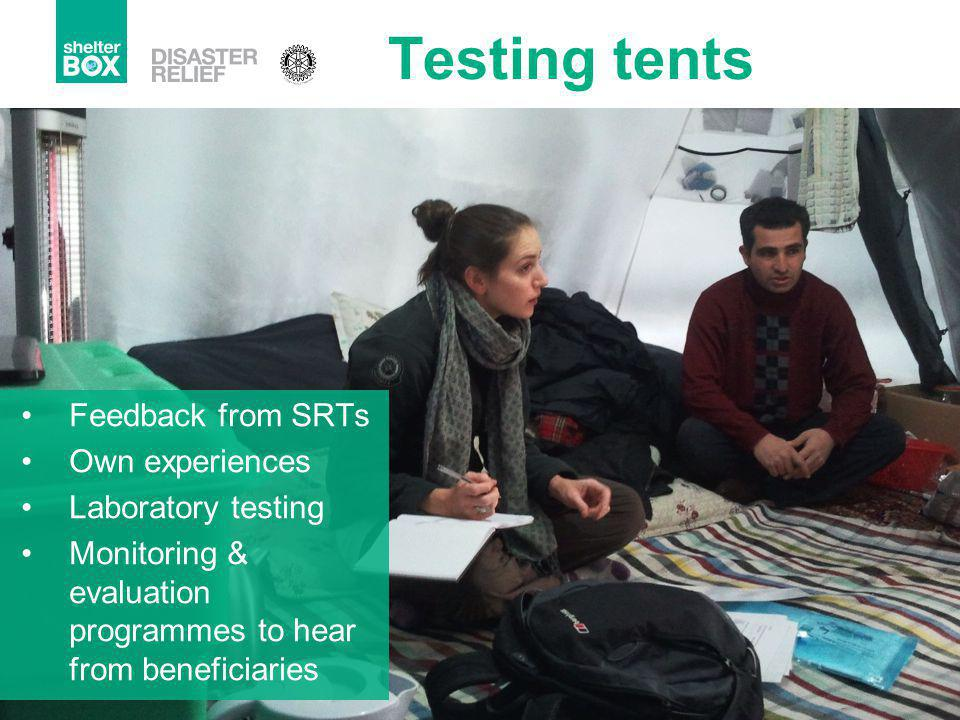 Testing tents Feedback from SRTs Own experiences Laboratory testing Monitoring & evaluation programmes to hear from beneficiaries