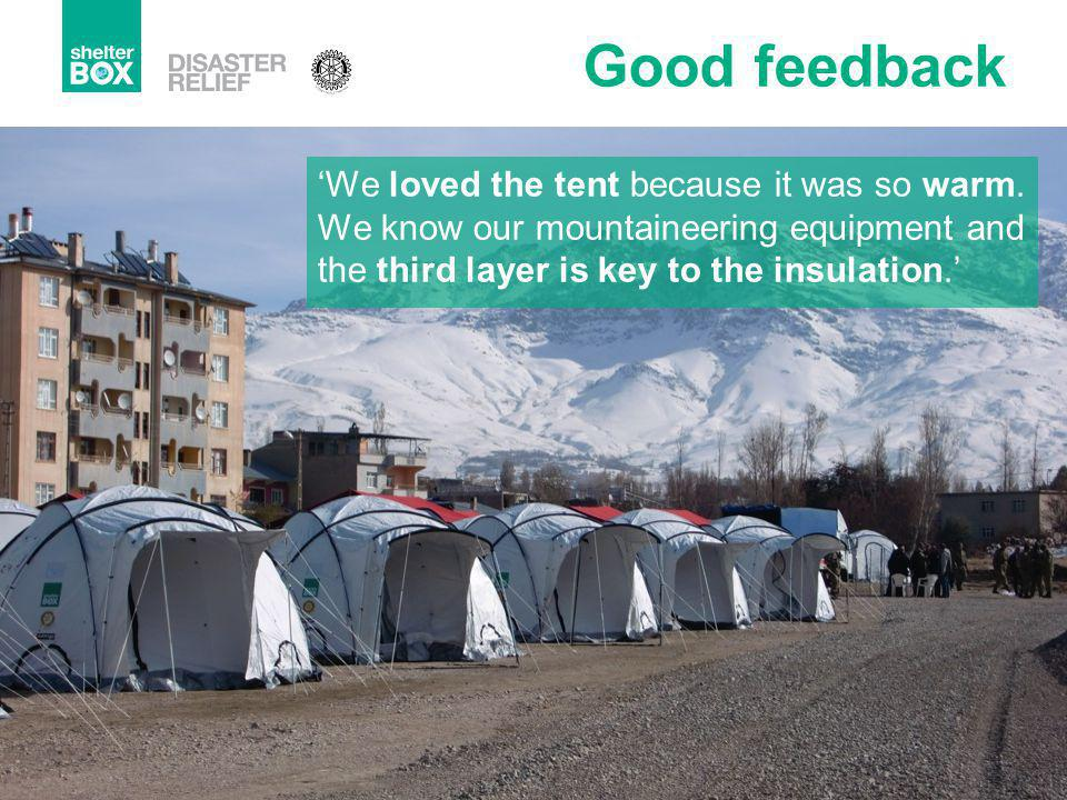 Good feedback We loved the tent because it was so warm. We know our mountaineering equipment and the third layer is key to the insulation.