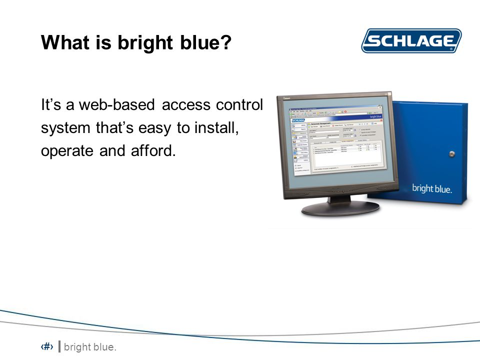 bright blue.2 Its a web-based access control system thats easy to install, operate and afford.