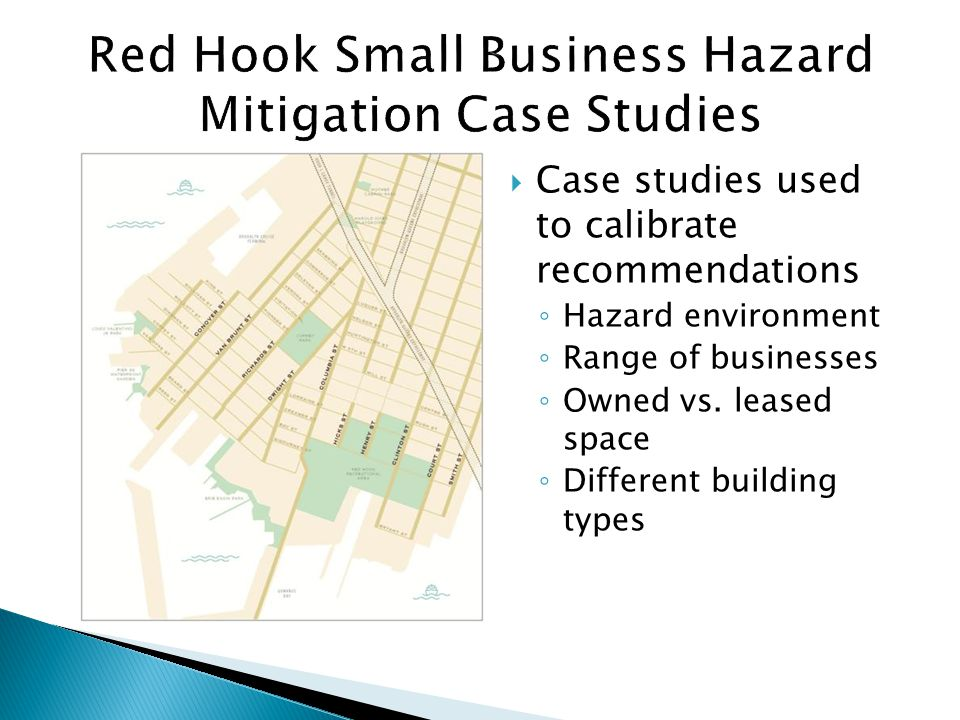 Hazard Risks: Business is a few blocks inland from the Upper New York Bay and Erie Basin; Base Flood Elevation = 12 ft* Existing ground elevation = + 6 ft.