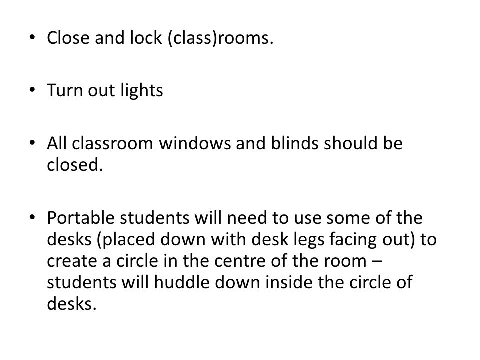 Close and lock (class)rooms. Turn out lights All classroom windows and blinds should be closed.