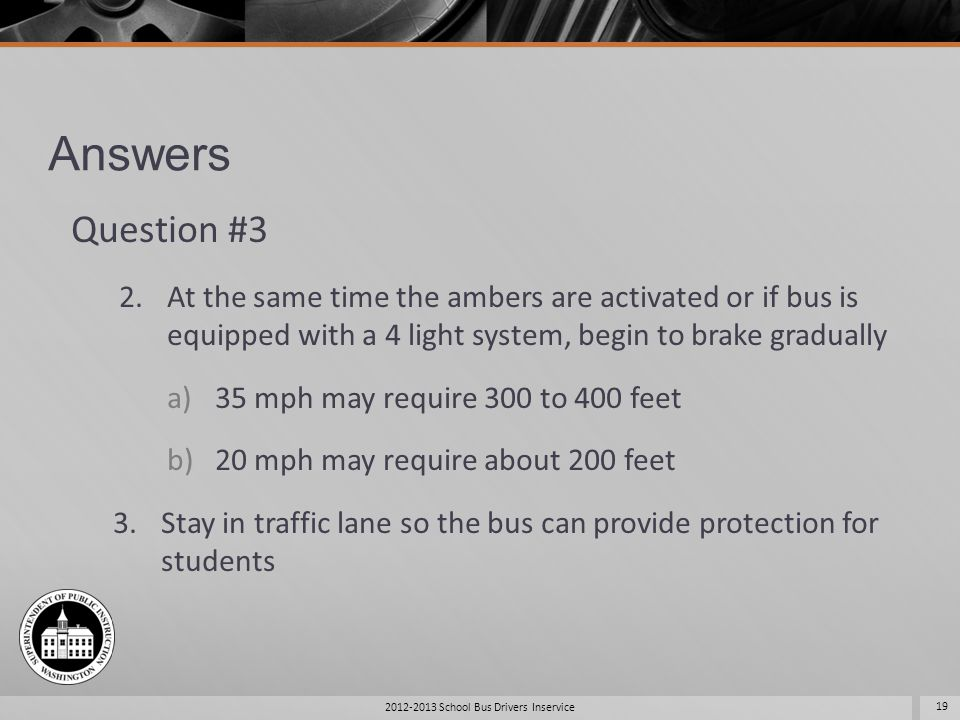 Answers Question #3 2.At the same time the ambers are activated or if bus is equipped with a 4 light system, begin to brake gradually a)35 mph may req