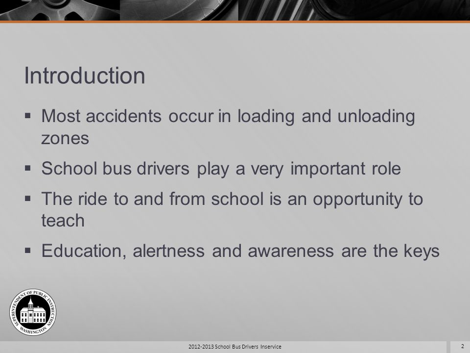 Presentation Overview A review of loading and unloading procedures A review of the four light system A review of the eight light system A review of off road loading and unloading procedures Education, Alertness and Awareness 2012-2013 School Bus Drivers Inservice 3