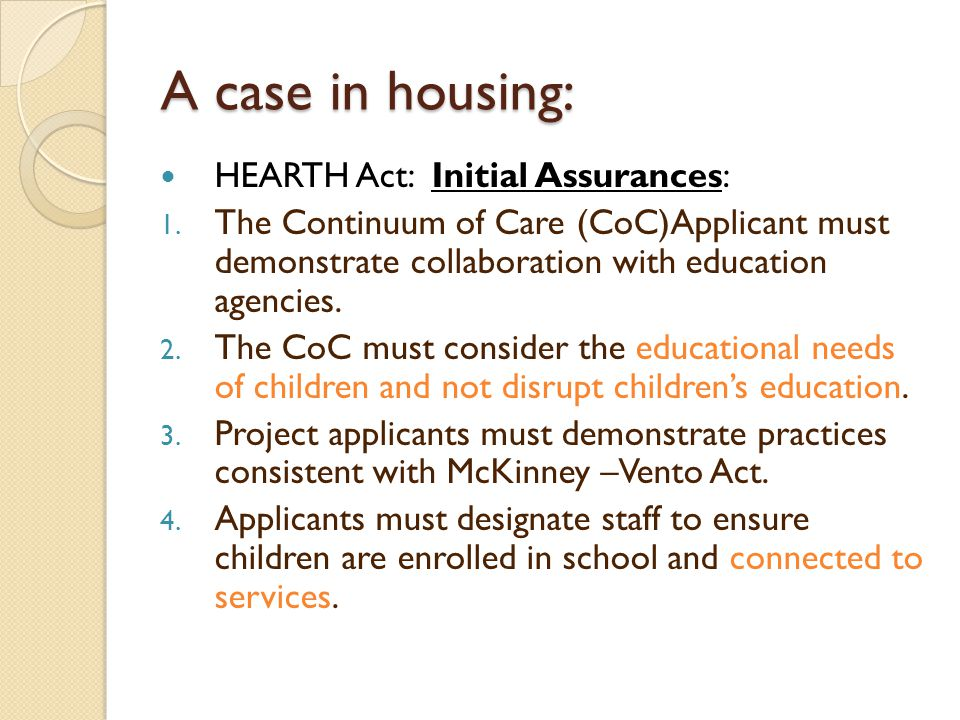 A case in housing: HEARTH Act: Initial Assurances: 1. The Continuum of Care (CoC)Applicant must demonstrate collaboration with education agencies. 2.