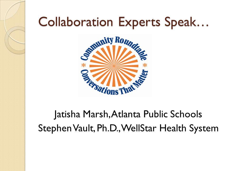 Collaboration Experts Speak… Jatisha Marsh, Atlanta Public Schools Stephen Vault, Ph.D., WellStar Health System