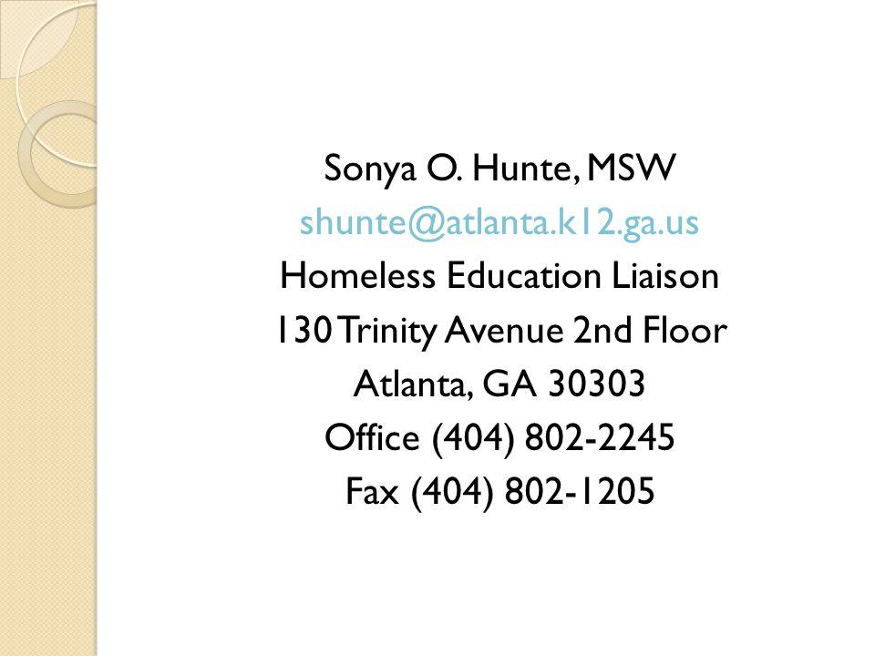 Sonya O. Hunte, MSW shunte@atlanta.k12.ga.us Homeless Education Liaison 130 Trinity Avenue 2nd Floor Atlanta, GA 30303 Office (404) 802-2245 Fax (404)