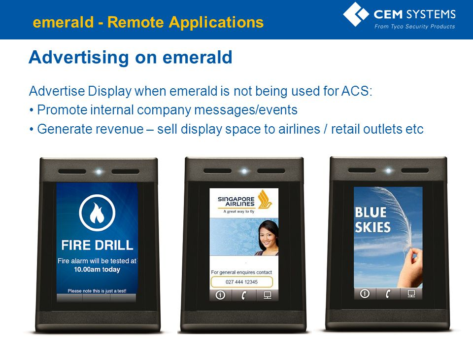 Advertising on emerald Advertise Display when emerald is not being used for ACS: Promote internal company messages/events Generate revenue – sell disp