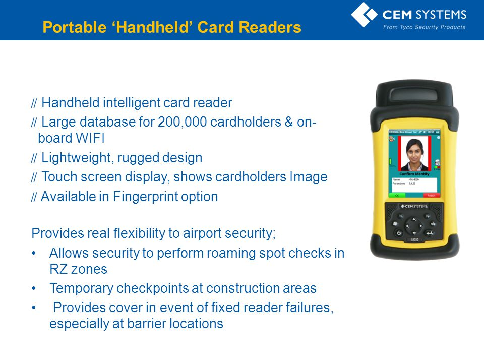 Company Confidential Handheld intelligent card reader Large database for 200,000 cardholders & on- board WIFI Lightweight, rugged design Touch screen