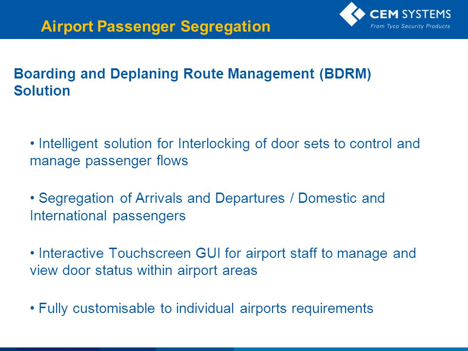 Boarding and Deplaning Route Management (BDRM) Solution Intelligent solution for Interlocking of door sets to control and manage passenger flows Segre