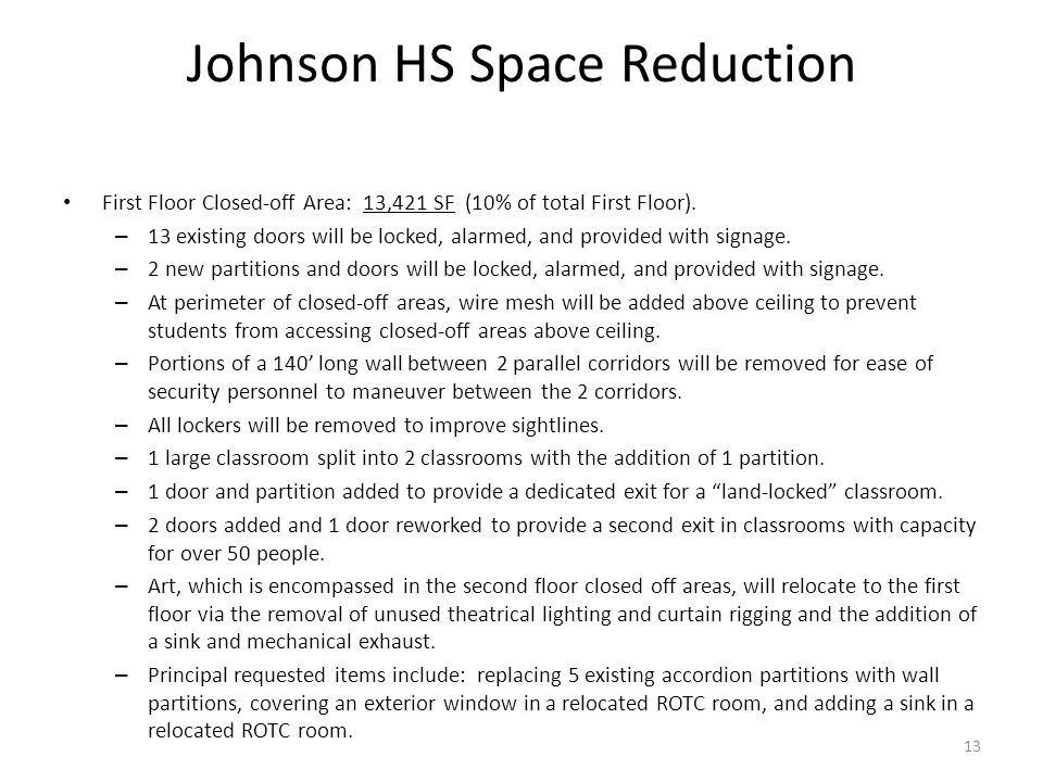 Johnson HS Space Reduction First Floor Closed-off Area: 13,421 SF (10% of total First Floor). – 13 existing doors will be locked, alarmed, and provide