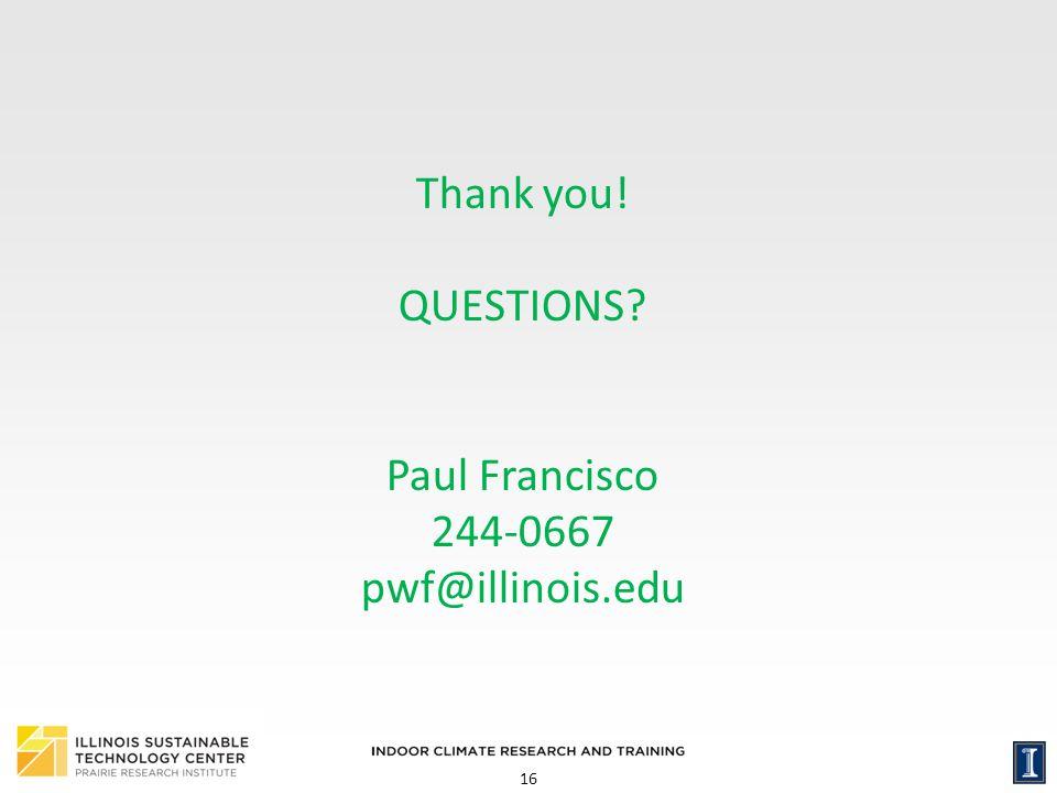 16 Thank you! QUESTIONS? Paul Francisco 244-0667 pwf@illinois.edu