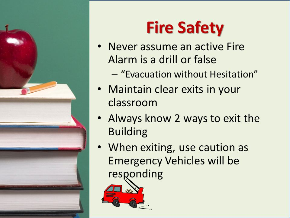 If you discover a fire… Pull a fire alarm to get everyone out of the Building Close doors to limit spread of fire Maintain control of students Direct evacuation of your class Tell Incident Commander the location of the fire
