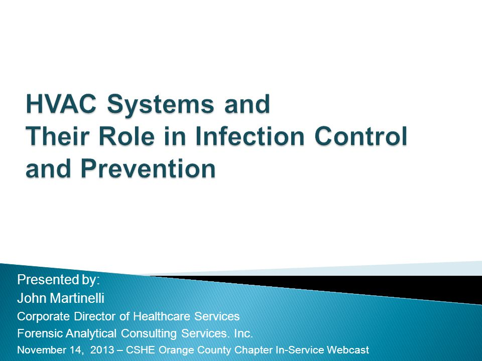 HVAC Systems and Their Role in Infection Control and Prevention Presented by: John Martinelli Corporate Director of Healthcare Services Forensic Analy