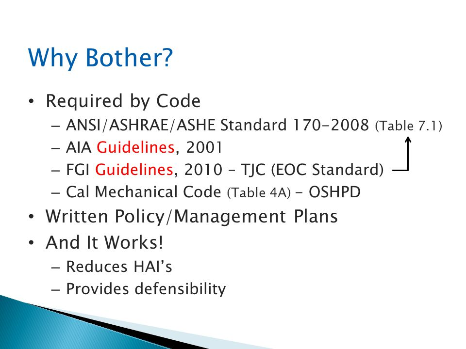 Why Bother? Required by Code – ANSI/ASHRAE/ASHE Standard 170-2008 (Table 7.1) – AIA Guidelines, 2001 – FGI Guidelines, 2010 – TJC (EOC Standard) – Cal