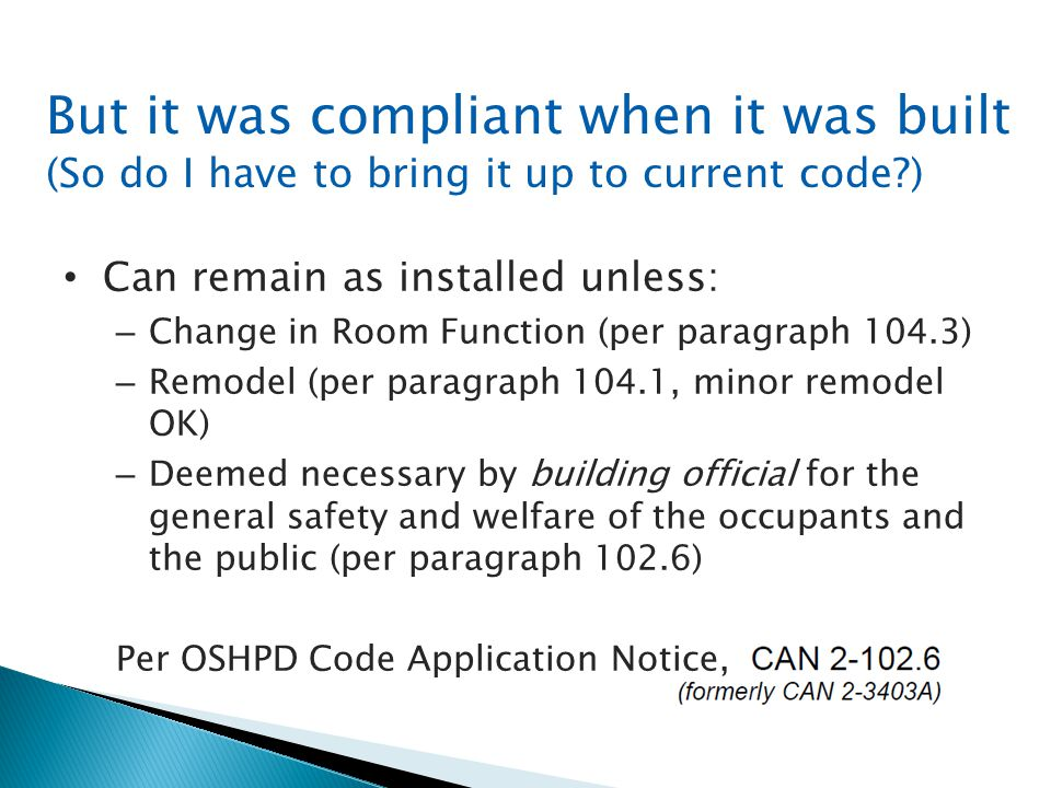 But it was compliant when it was built (So do I have to bring it up to current code?) Can remain as installed unless: – Change in Room Function (per p