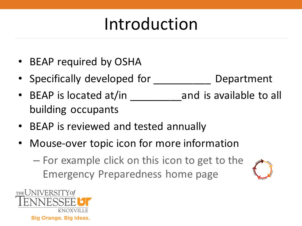 BEAP required by OSHA Specifically developed for __________ Department BEAP is located at/in _________and is available to all building occupants BEAP