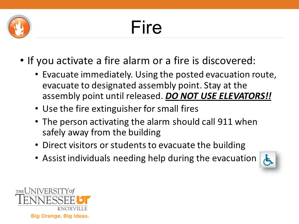 Fire If you activate a fire alarm or a fire is discovered: Evacuate immediately. Using the posted evacuation route, evacuate to designated assembly po