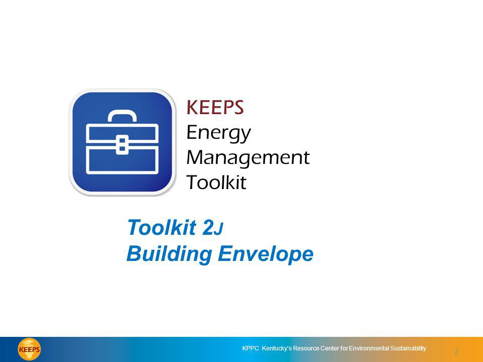2 KPPC Kentuckys Resource Center for Environmental Sustainability KEEPS Energy Management Toolkit Toolkit 2J: Building Envelope KEEPS Energy Management Toolkit Toolkit 2 J Building Envelope 2
