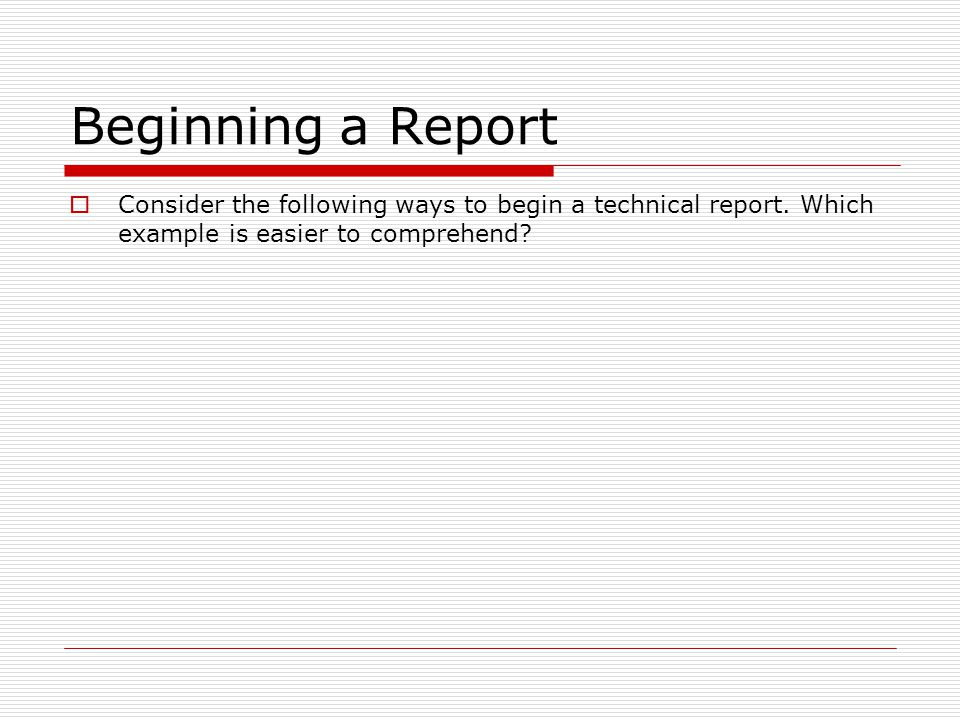 Beginning a Report Consider the following ways to begin a technical report. Which example is easier to comprehend?