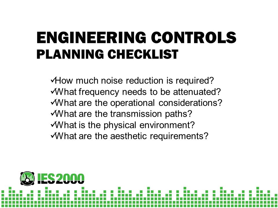 ENGINEERING CONTROLS How much noise reduction is required? What frequency needs to be attenuated? What are the operational considerations? What are th