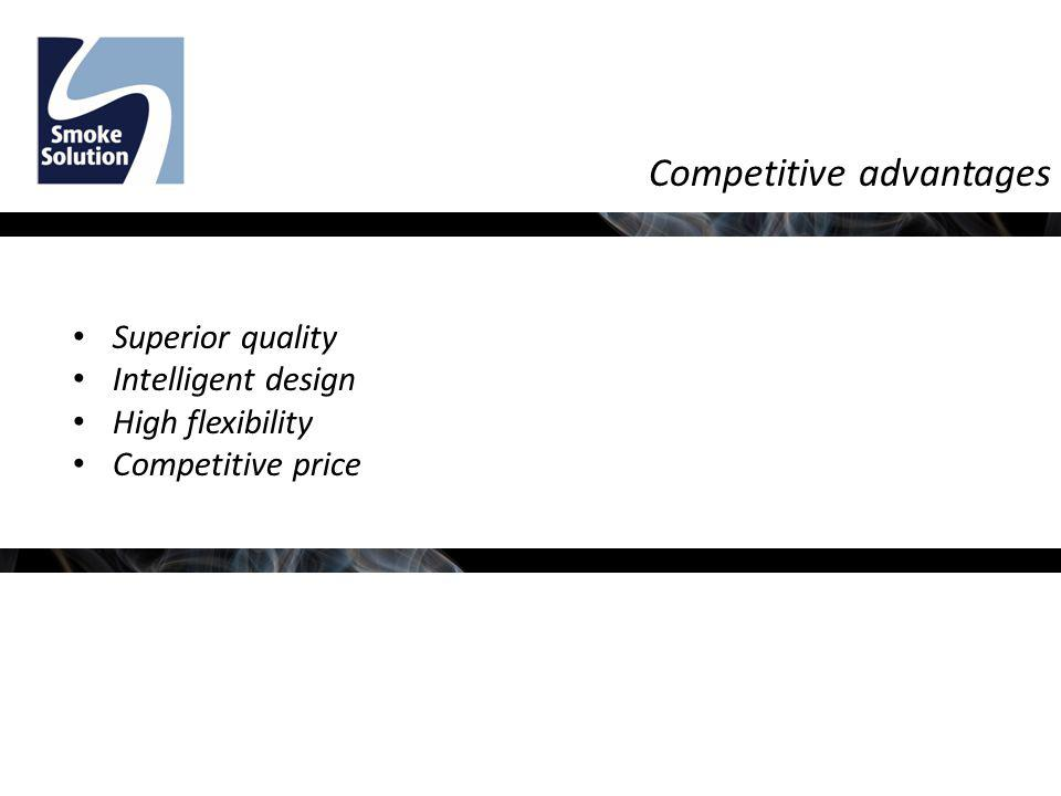 Competitive advantages Superior quality Intelligent design High flexibility Competitive price