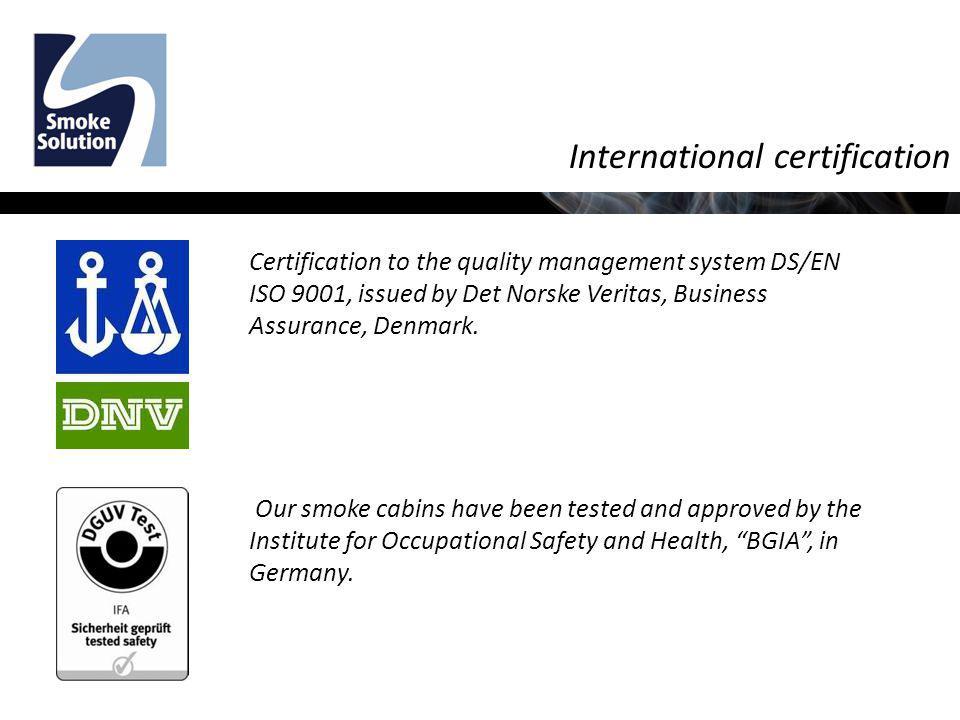 International certification Certification to the quality management system DS/EN ISO 9001, issued by Det Norske Veritas, Business Assurance, Denmark.