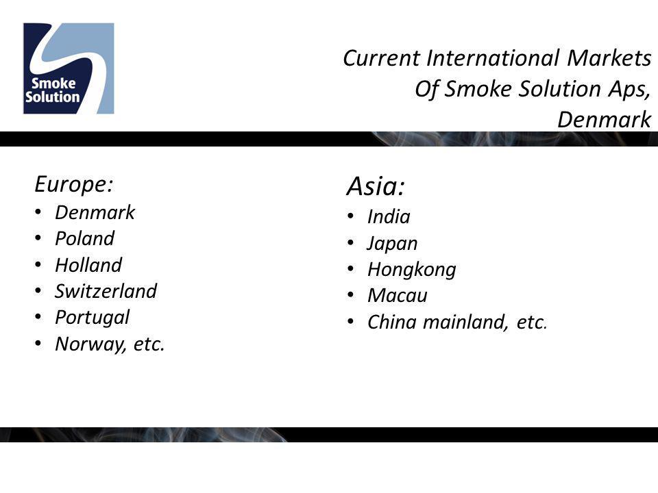 Current International Markets Of Smoke Solution Aps, Denmark Europe: Denmark Poland Holland Switzerland Portugal Norway, etc.
