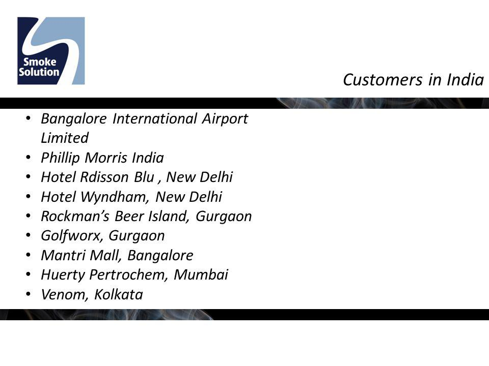 Customers in India Bangalore International Airport Limited Phillip Morris India Hotel Rdisson Blu, New Delhi Hotel Wyndham, New Delhi Rockmans Beer Island, Gurgaon Golfworx, Gurgaon Mantri Mall, Bangalore Huerty Pertrochem, Mumbai Venom, Kolkata