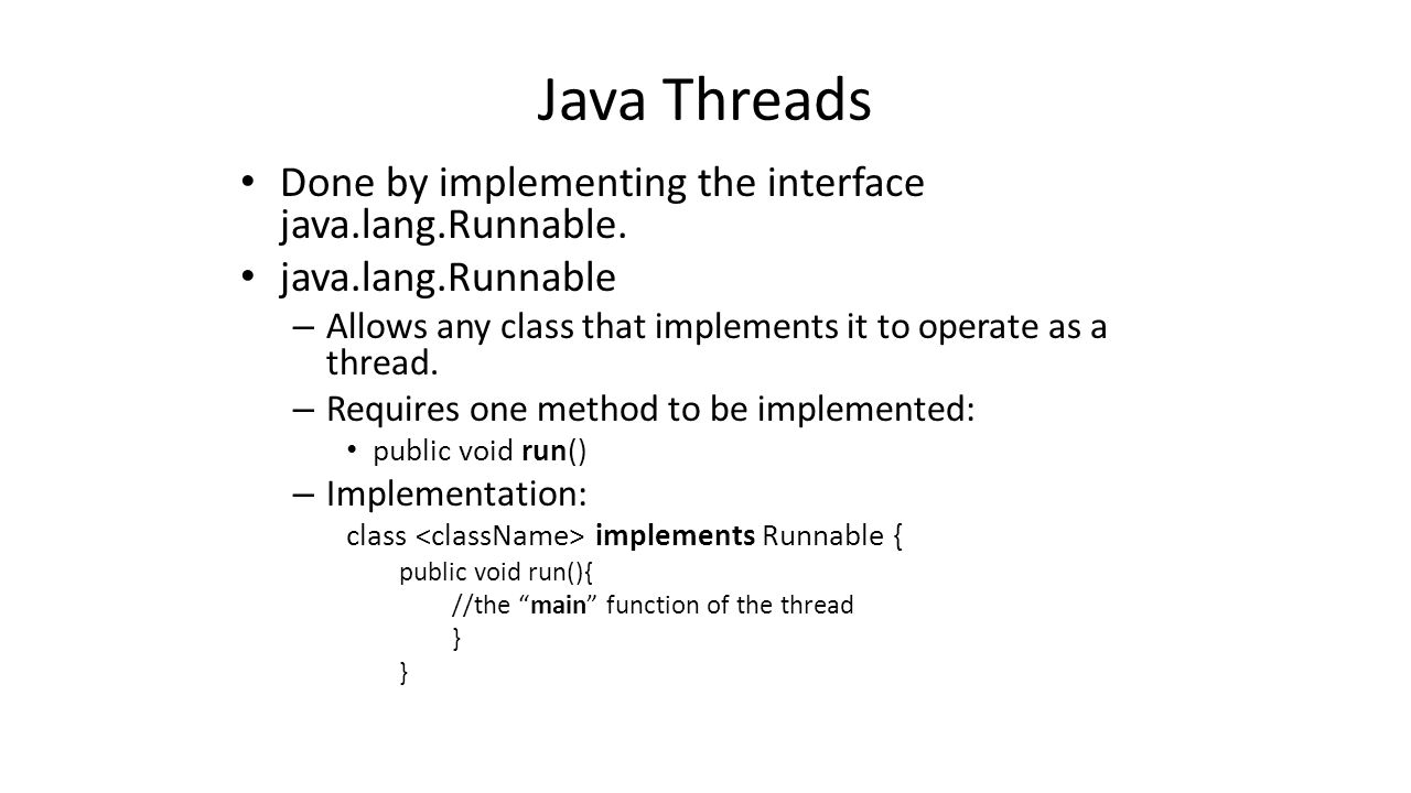 How to Run Threads By implementing Runnable and wrapping it with a Thread instance.