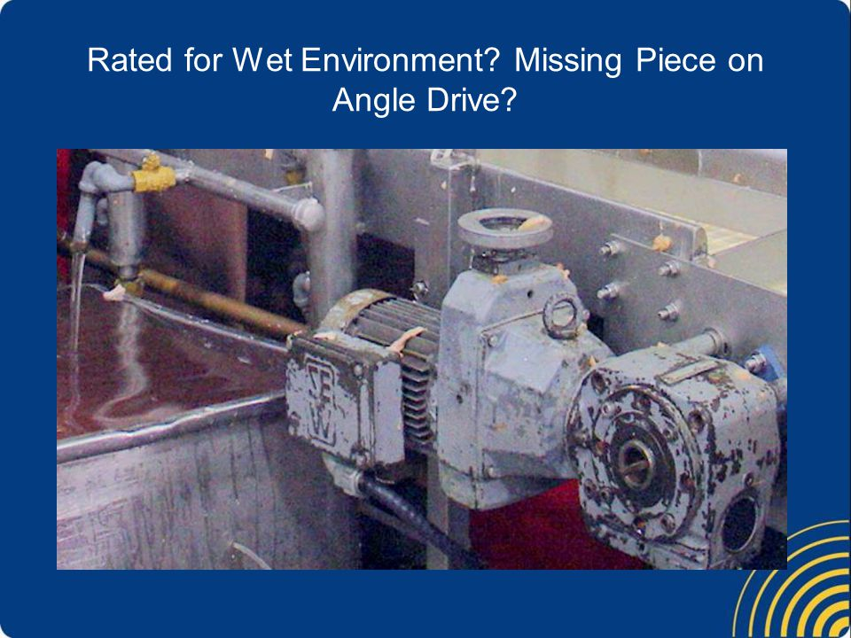 Rated for Wet Environment? Missing Piece on Angle Drive?