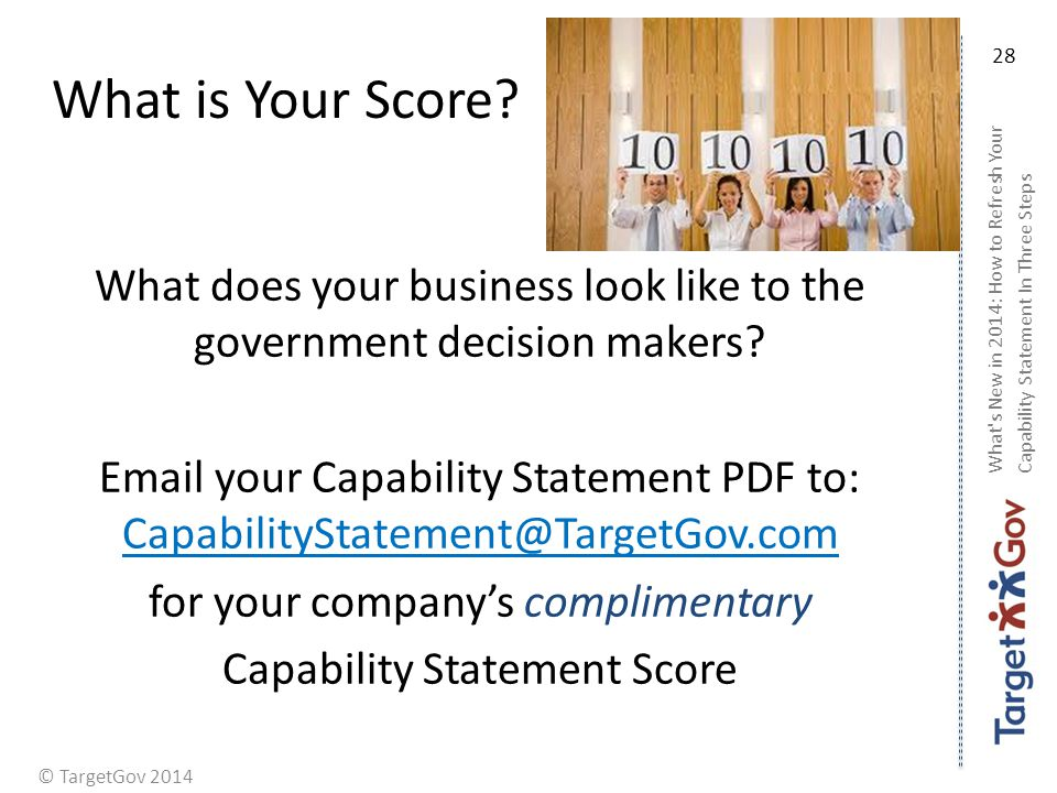 © TargetGov 2014 What is Your Score? What does your business look like to the government decision makers? Email your Capability Statement PDF to: Capa