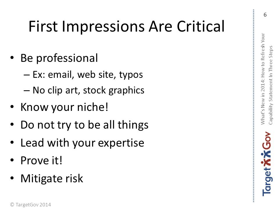 © TargetGov 2014 First Impressions Are Critical Be professional – Ex: email, web site, typos – No clip art, stock graphics Know your niche! Do not try