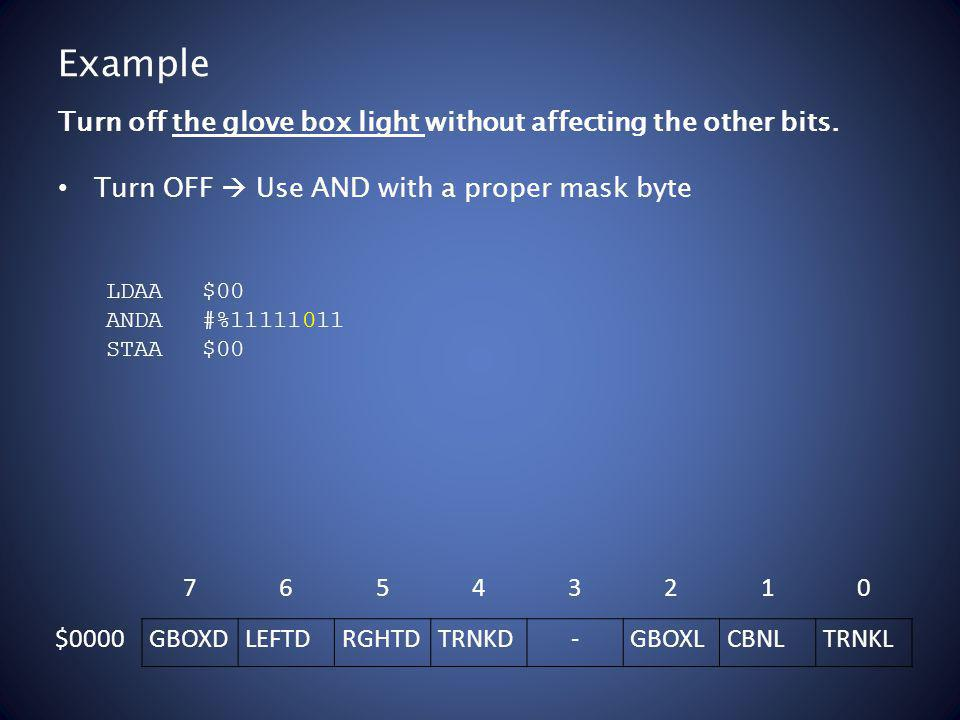 Example Turn OFF Use AND with a proper mask byte Turn off the glove box light without affecting the other bits.
