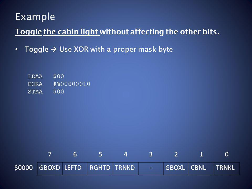 Example Toggle Use XOR with a proper mask byte Toggle the cabin light without affecting the other bits.