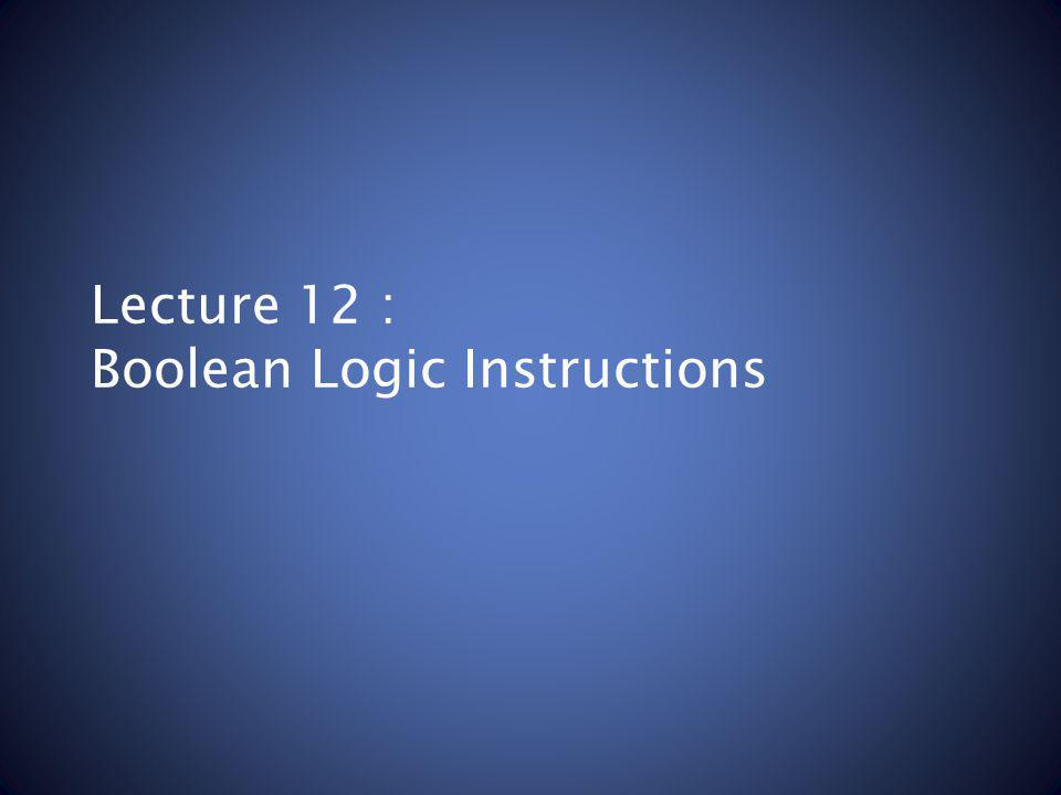 Lecture 12 : Boolean Logic Instructions