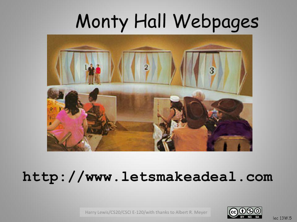 Monty Hall Webpages http://www.letsmakeadeal.com lec 13W.5