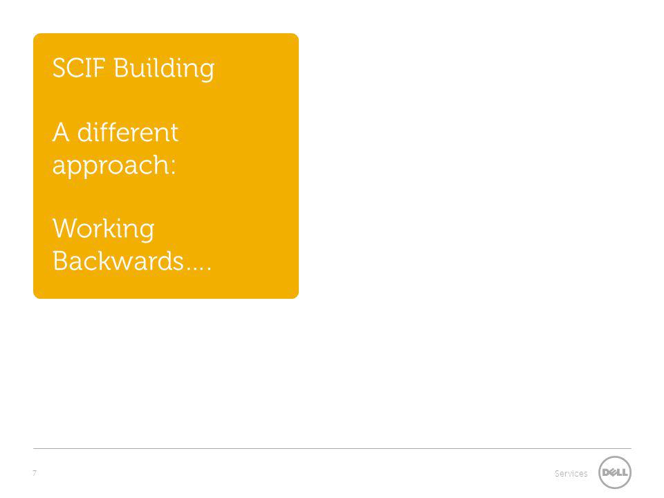 7 Services SCIF Building A different approach: Working Backwards….