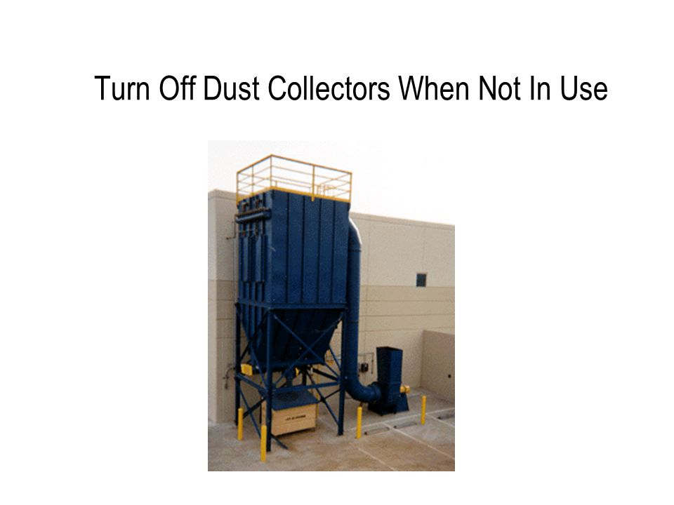 Turn Off Dust Collectors When Not In Use